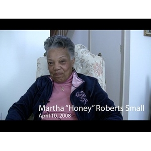 "An Interview with Martha ""Honey"" Roberts Small, April 10, 2008 [video recording]"