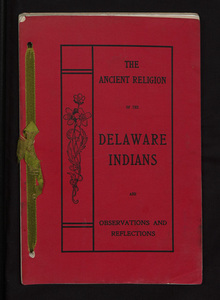 The ancient religion of the Delaware Indians and observations and reflections