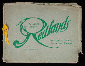 Twentieth century Redlands, the city of homes, fruits and flowers, printed by The Citrograph, Redlands, California