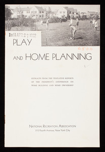 Play and home planning, extracts from the tentative reports of the president's Conference on Home Building and Home Ownership, National Recreation Association, 315 Fourth Avenue, New York, New York