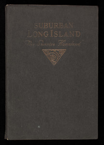 Suburban Long Island, the sunrise homeland, issued jointly by the Long Island Railroad Company and the Long Island Real Estate Board to promote the advantages of Long Island for suburban living, 47 West 34th Street, New York, New York