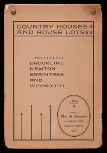 Country houses and house lots in Brookline, Newton, Braintree and Weymouth, owned by Wm. B. Summmers, 127 Parker Street, Newton Centre, Mass.