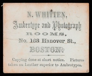 Trade card, N. Whitten, ambrotype and photography rooms, No. 168 Hanover Street, Boston, Mass.