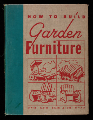 How to build garden furniture, edited by H.J. Hobbs, editor, The Home Craftsman Magazine, The Home Craftsman Publishing Corporation, New York, New York
