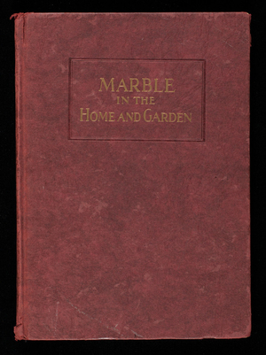 Marble in the home and garden, published by the National Association of Marble Dealers, 721 Rockefeller Building, Cleveland, Ohio