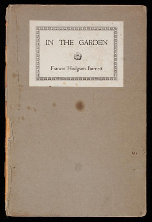In the garden, by Frances Hodsgon Burnett, illustrated, Boston and New York, The Medici Society of America, publishers