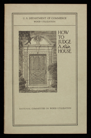 How to judge a house, report of the Subcommittee on How to Judge a House of the National Committee on Wood Utilization, U.S. Department of Commerce, Washington, D.C.