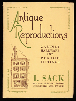 Antique Reproductions, cabinet hardware and period fittings, I. Sack Cabinet Hardware Company, 85 Charles Street, Boston; 658 Lexington Avenue, New York