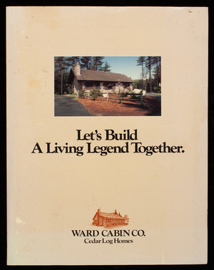 Let's build a living legend together, Ward Cabin Co., cedar log homes, Houlton, Maine