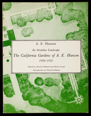 Arcadian landscape, the California gardens of A.E. Hanson, 1920-1932, A.E. Hanson, edited by David Gebhard and Sheila Lynds, introduction by David Gebhard, Hennessey & Ingalls, Inc., Los Angeles, California