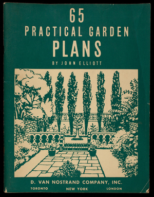 65 practical garden plans, by John Elliott, D. Van Nostrand Company, Inc., Toronto; New York; London
