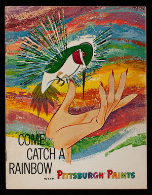 Come catch a rainbow with Pittsburgh Paints, Pittsburgh Plate Glass Company, Pittsburgh, Pennsylvania