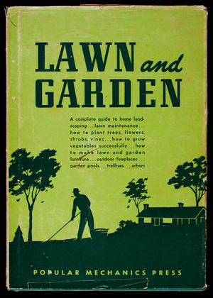 How to grow the best lawn and garden in your neighborhood, a complete guide to gardening and landscaping, edited by Edward L. Throm and Betty M. Kanameishi, Popular Mechanics, 200 E. Ontario St., Chicago, Illinois