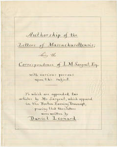 Authorship of the letters of Massachusettensis : being the correspondence of L. M. Sargent, Esq., with various persons upon this subject. To which are appended two articles by Mr. Sargent, which appeared in the Boston Evening Transcript, proving that these letters were written by Daniel Leonard.