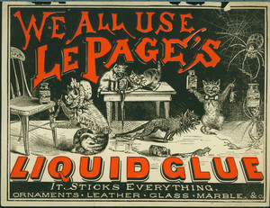 We all use Le Page's Liquid Glue, manufactured by the Russia Cement Co., Gloucester, Mass., undated