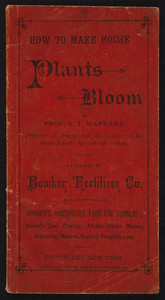 How to make house plants bloom, by Prof. S.T. Maynard, Bowker Fertilizer Co., Boston and New York, 1879