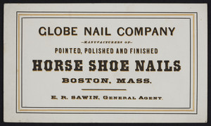 Business card for the Globe Nail Company, manufacturers of horse shoe nails, Boston, Mass., undated