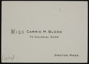 Business card for Carrie M. Blood, Ye Colonial Shop, Groton, Mass., udated