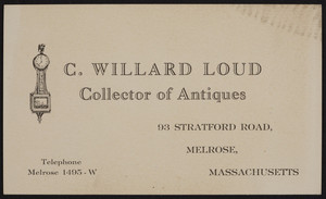 Business card for C. Willard Loud, Collector of Antiques, 93 Stratford Road, Melrose, Mass., undated