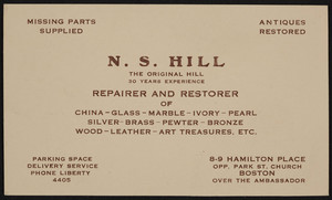 Business card for N.S. Hill, repairer and restorer, 8-9 Hamilton Place opp. Park St. Church over the Ambassador, Boston, Mass., undated