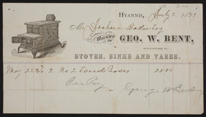 Billhead for Geo. W. Bent, stoves, sinks and vases, Hyannis, Mass., dated July 2, 1873