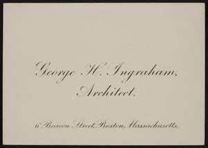 Trade card for George H. Ingraham, architect, 6 Beacon Street, Boston, Mass., undated
