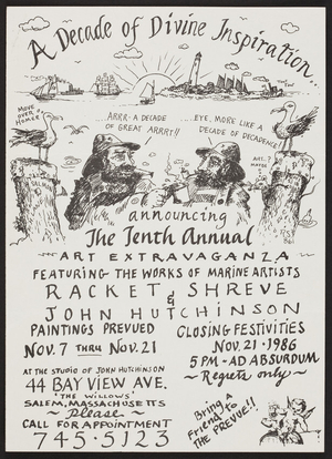 Decade of divine inspiration, the tenth annual art extravaganza featuring the works of marine artists Racket Shreve & John Hutchinson, 44 Bay View Ave., Salem, Mass., November 7-21, 1986