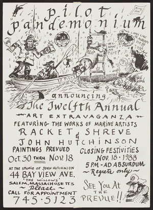 Pilot pandemonium announcing the twelfth annual art extravanganza featuring the works of marine artists Racket Shreve & John Hutchinson, 44 Bay View Ave., Salem, Mass., October 30-November 18, 1988