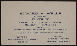 Business card for Edward H. Wells, registered buyer of china, figurines, silver, jewelry, diamonds, Suite 544, 333 Washington Street, Boston, Mass., undated