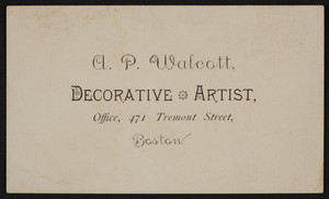Business card for A.P. Walcott, decorative artist, 471 Tremont Street, Boston, Mass., undated