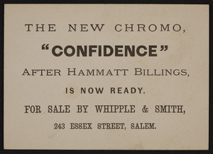 Trade card for Whipple & Smith, new chromo Confidence, 243 Essex Street, Salem, Mass., undated