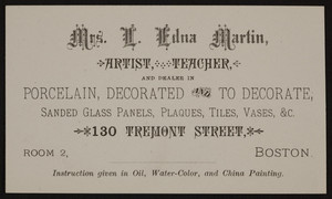 Trade card for Mrs. L. Edna Martin, artist, teacher, dealer,130 Tremont Street, Boston, Mass., undated