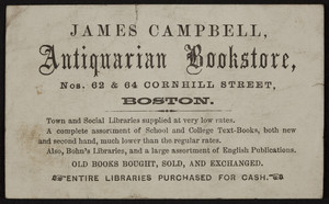 Trade card for James Campbell, antiquarian bookstore, Nos. 62 & 64 Cornhill Street, Boston, Mass., undated