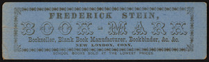 Trade card for Frederick Stein Book-Mark, bookseller, blank book manufacturer, bookbinder, New London, Connecticut, undated