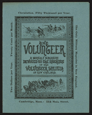 Volunteer, a monthly magazine devoted to the interests of the volunteer militia of New England, The Volunteer Publishing Co., 544 Main Street, Cambridge, Mass., undated