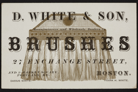 Trade card for D. White & Son, brushes, 27 Exchange Street, Boston, Mass. and 9 Market Square, Portland, Maine, undated