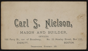 Trade card for Carl S. Nielson, mason and builder, No.35 Hawley Street, Boston, Mass. and 166 Ferry Street, corner of Broadway, Everett, Mass., undated