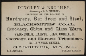 Trade card for Dingley & Brother, hardware, bar iron and steel, No.16 Water Street, Gardiner, Maine, undated