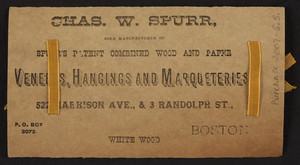 Trade card for Chas. W. Spurr, Spurr's Patent Combined Wood and Paper Veneers, Hangings and Marqueteries, 522 Harrison Avenue & 3 Randolph Street, Boston, Mass., undated