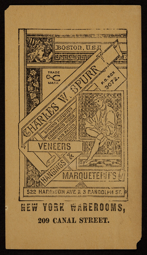 Charles W. Spurr's veneers, hangings & marqueteries, 522 Harrison Avenue and 3 Randolph Street, Boston, Mass. and 209 Canal Street, New York, undated