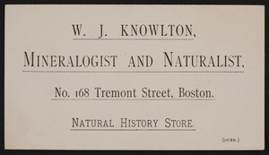 Trade card for W.J. Knowlton, minerologist and naturalist, No.168 Tremont Street, Boston, Mass., undated