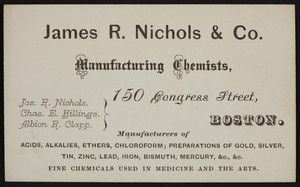 Trade card for James R. Nichols & Co., manufacturing chemists, 150 Congress Street, Boston, Mass., undated