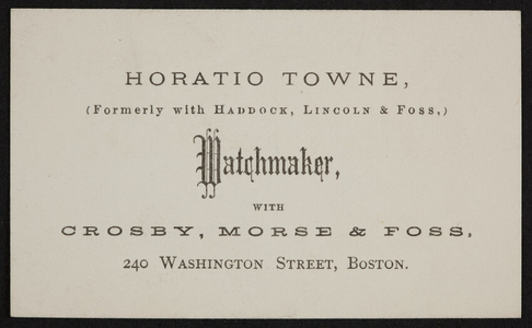 Trade card for Horatio Towne, watchmaker, Crosby, Morse & Foss, 240 Washington Street, Boston, Mass., undated