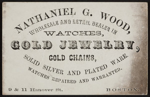 Trade card for Nathaniel G. Wood, watches, gold jewelry, gold chains, 9 & 11 Hanover Street, Boston, Mass., undated