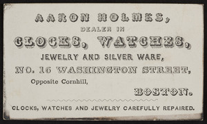 Trade card for Aaron Holmes, clocks, watches, jewelry and silver ware, 16 Washington Street, Boston, Mass., undated