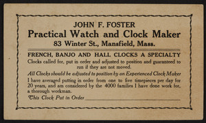 Trade card for John F. Foster, practical watch and clock maker, 83 Winter Street, Mansfield, Mass., undated
