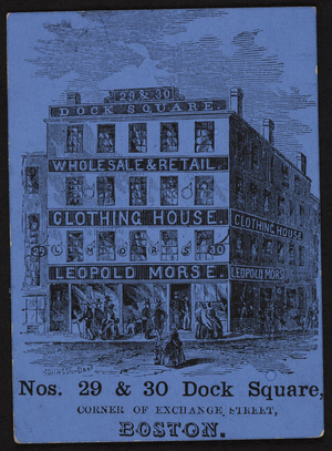 Trade card for Leopold Morse, clothing house, 29 & 30 Dock Square, corner of Exchange Street, Boston, Mass., undated