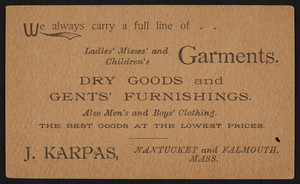Trade card for J. Carpas, ladies' misses' and children's garments, Nantucket and Falmouth, Mass., undated