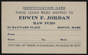 Trade card for Edwin F. Jordan, raw furs, 32 Hayward Place, Boston, Mass., undated