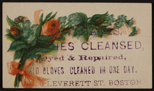 Trade card for clothes cleansed, dyed & repaired, No. 8 Leverett Street, Boston, Mass., undated
